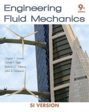 Engineering Fluid Mechanics Student Solutions Manual 9th 09 By Crowe Clayton T Elger Donald F John Wiley Sons Ninth Edition